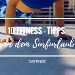 10 Fitness Tipps vor dem Surfurlaub, damit du noch mehr Wellen reitest