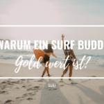 9 Gründe warum ein Surf Buddy Gold wert ist