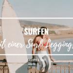 Warum Surfen in einer Surf Leggings noch mehr Spaß macht!