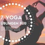 7 Yoga Übungen die jede Surferin kennen sollte!