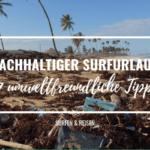 7 Tipps wie ein nachhaltiger Surfurlaub einfach umzusetzen ist