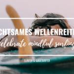 Achtsames Surfen – Bring mehr Achtsamkeit in deine Surfsession