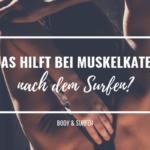 Was hilft bei Muskelkater nach dem Surfen?