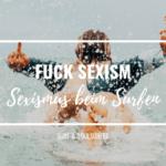 Sexismus beim Surfen – Es ist Zeit für mehr Gleichberechtigung