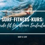 Surf-Fitness-Kurs: Werde fit für deinen Surfurlaub