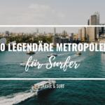 10 legendäre Großstädte für Surfer