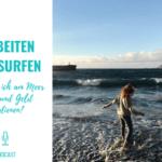 Arbeiten & Surfen – Wie kann ich am Meer leben und Geld verdienen?