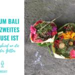 Warum Bali mein zweites Zuhause ist – Ein Liebesbrief an die Insel der Götter