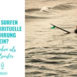 Kann Surfen eine spirituelle Erfahrung sein?