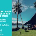 Housesitting – Wie du kostenlos am Meer wohnen kannst
