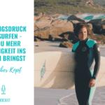 Leistungsdruck beim Surfen – Wie du mehr Leichtigkeit ins Surfen bringst