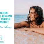 Meditation – Verbinde dich mit deiner inneren Kraftquelle