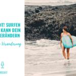 Vorsicht! Surfen lernen, kann dein Leben verändern